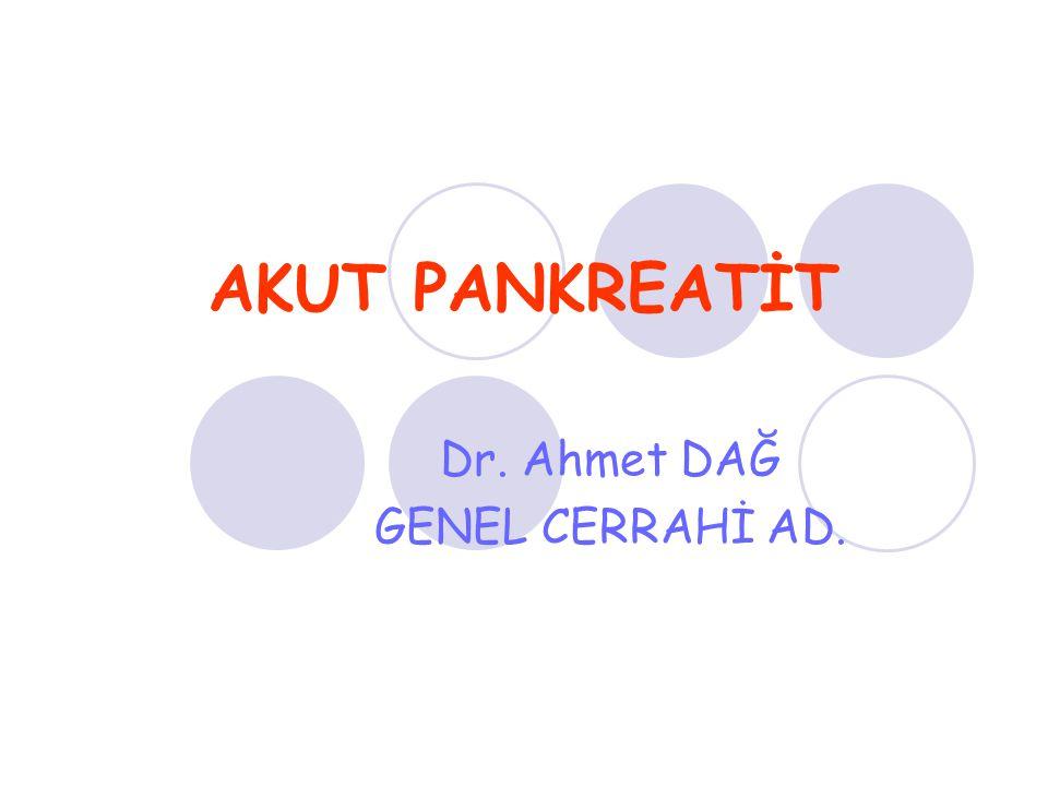 AKUT PANKREATİT Dr. Ahmet DAĞ GENEL CERRAHİ AD.