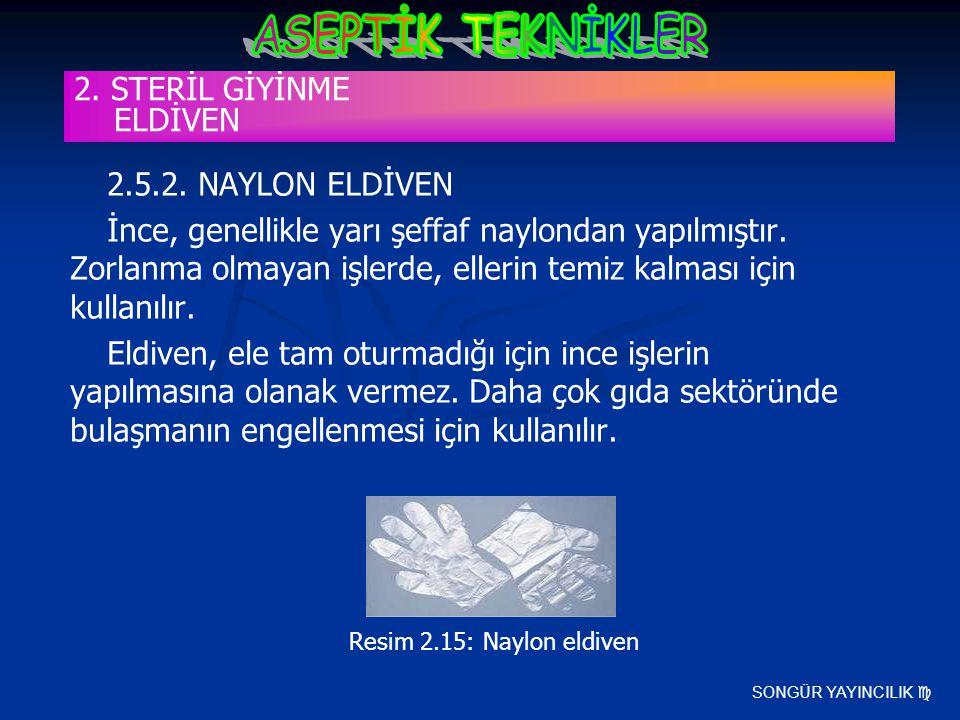 SONGÜR YAYINCILIK  2.5.2. NAYLON ELDİVEN İnce, genellikle yarı şeffaf naylondan yapılmıştır. Zorlanma olmayan işlerde, ellerin temiz kalması için kul