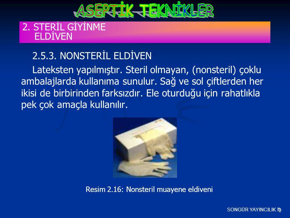 SONGÜR YAYINCILIK  2.5.3. NONSTERİL ELDİVEN Lateksten yapılmıştır. Steril olmayan, (nonsteril) çoklu ambalajlarda kullanıma sunulur. Sağ ve sol çiftl