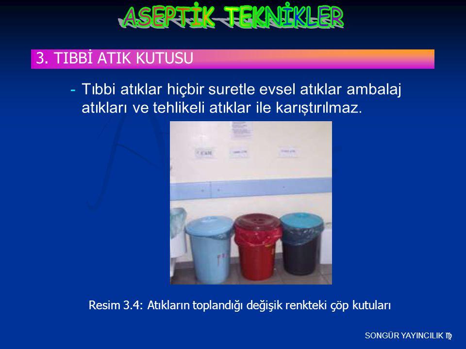 SONGÜR YAYINCILIK  -Tıbbi atıklar hiçbir suretle evsel atıklar ambalaj atıkları ve tehlikeli atıklar ile karıştırılmaz. Resim 3.4: Atıkların toplandı