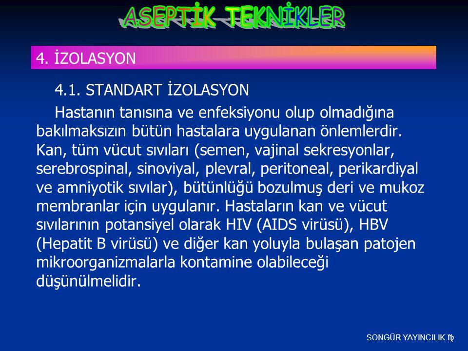 SONGÜR YAYINCILIK  4.1. STANDART İZOLASYON Hastanın tanısına ve enfeksiyonu olup olmadığına bakılmaksızın bütün hastalara uygulanan önlemlerdir. Kan,