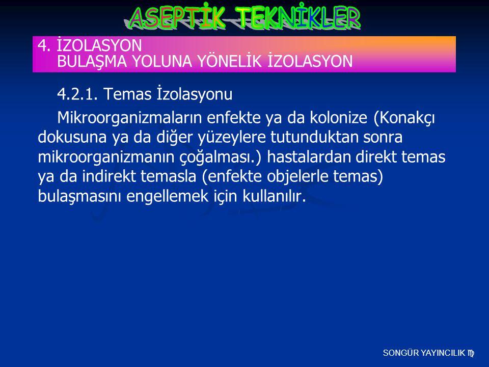 SONGÜR YAYINCILIK  4.2.1. Temas İzolasyonu Mikroorganizmaların enfekte ya da kolonize (Konakçı dokusuna ya da diğer yüzeylere tutunduktan sonra mikro