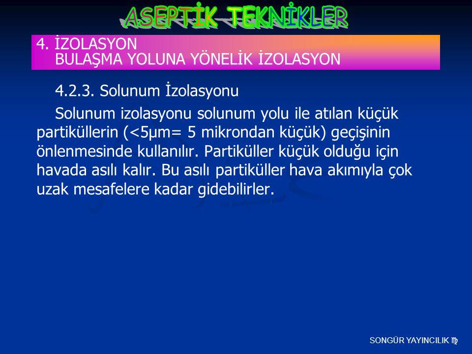 SONGÜR YAYINCILIK  4.2.3. Solunum İzolasyonu Solunum izolasyonu solunum yolu ile atılan küçük partiküllerin (<5µm= 5 mikrondan küçük) geçişinin önlen