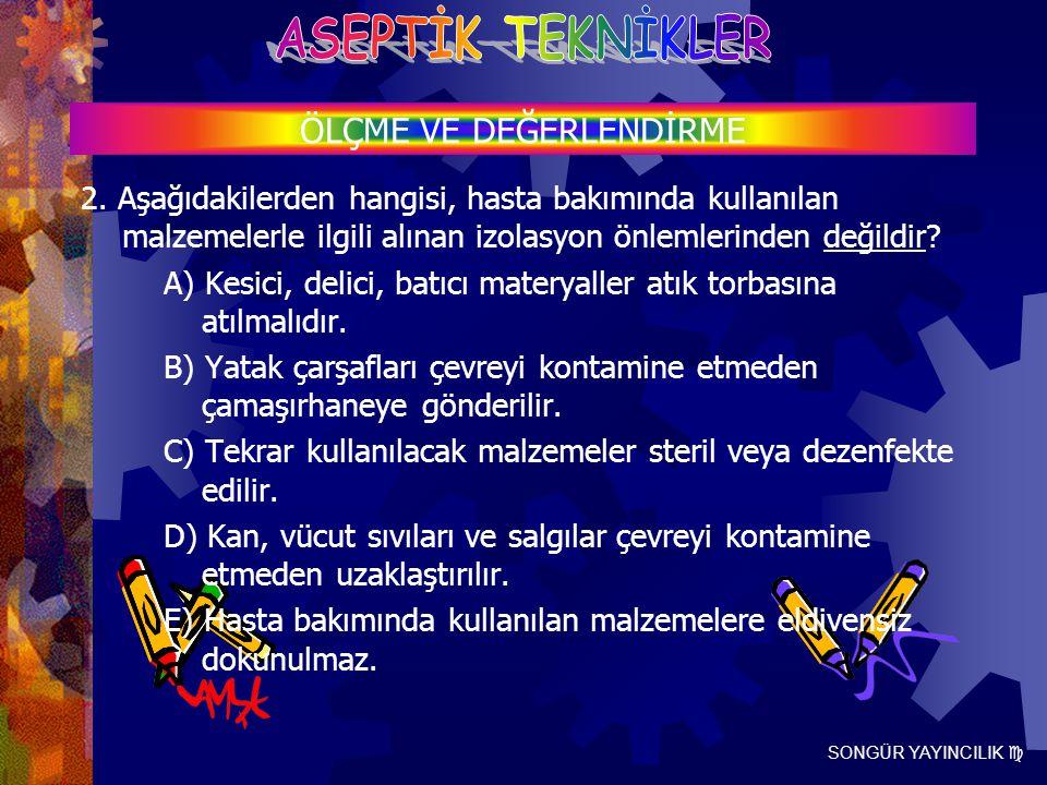 SONGÜR YAYINCILIK  2. Aşağıdakilerden hangisi, hasta bakımında kullanılan malzemelerle ilgili alınan izolasyon önlemlerinden değildir? A) Kesici, del