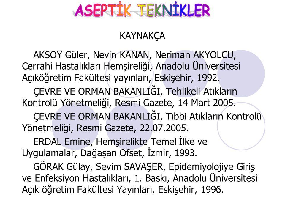AKSOY Güler, Nevin KANAN, Neriman AKYOLCU, Cerrahi Hastalıkları Hemşireliği, Anadolu Üniversitesi Açıköğretim Fakültesi yayınları, Eskişehir, 1992. ÇE