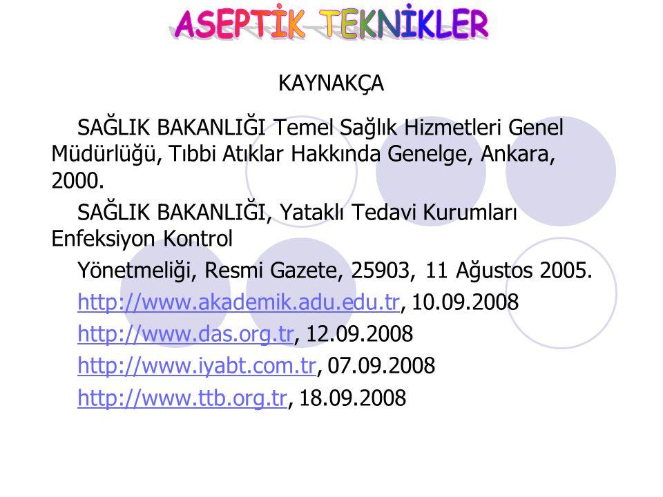 SAĞLIK BAKANLIĞI Temel Sağlık Hizmetleri Genel Müdürlüğü, Tıbbi Atıklar Hakkında Genelge, Ankara, 2000. SAĞLIK BAKANLIĞI, Yataklı Tedavi Kurumları Enf