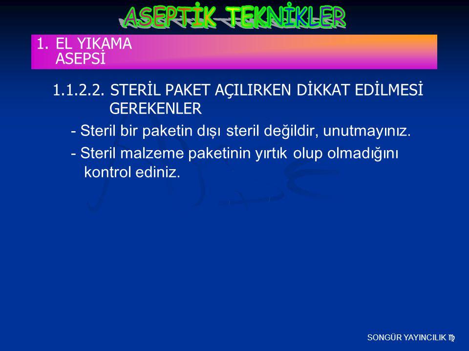 SONGÜR YAYINCILIK  1.1.2.2. STERİL PAKET AÇILIRKEN DİKKAT EDİLMESİ GEREKENLER - Steril bir paketin dışı steril değildir, unutmayınız. - Steril malzem