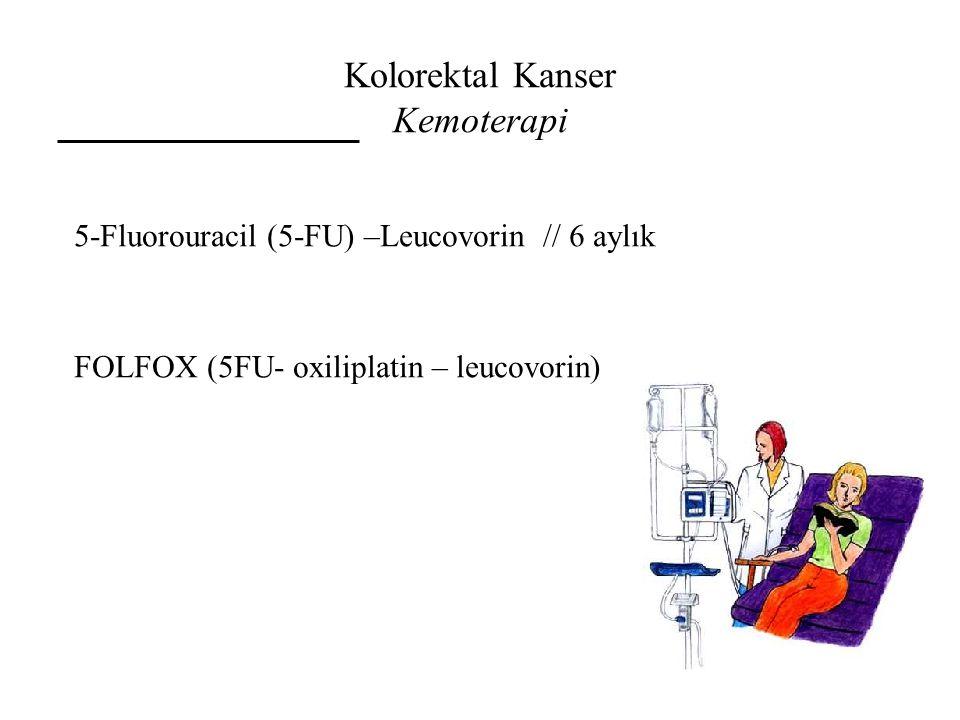 Kolorektal Kanser Kemoterapi 5-Fluorouracil (5-FU) –Leucovorin // 6 aylık FOLFOX (5FU- oxiliplatin – leucovorin)