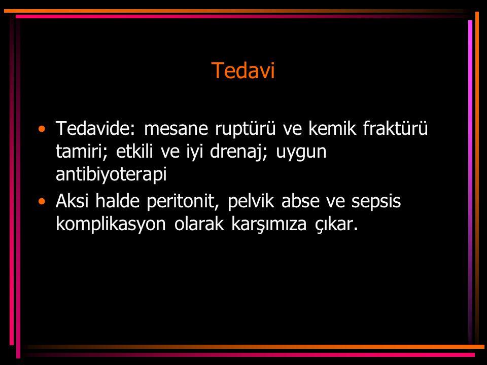 Tedavi Tedavide: mesane ruptürü ve kemik fraktürü tamiri; etkili ve iyi drenaj; uygun antibiyoterapi Aksi halde peritonit, pelvik abse ve sepsis komplikasyon olarak karşımıza çıkar.