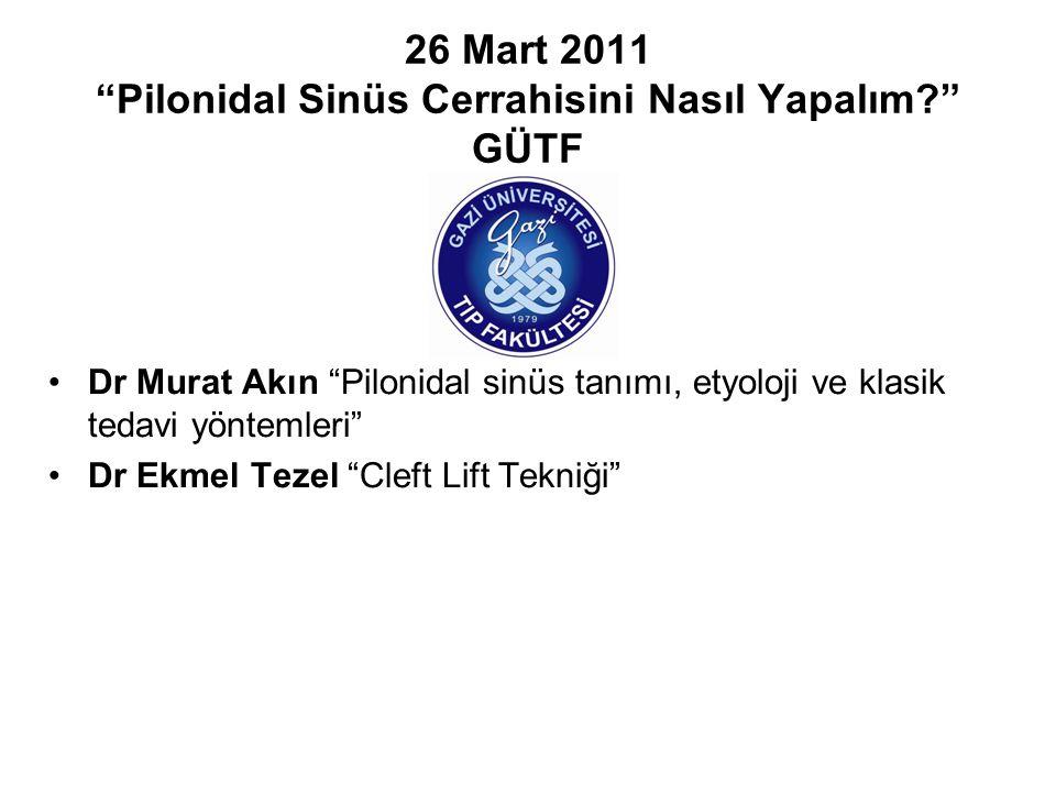 """26 Mart 2011 """"Pilonidal Sinüs Cerrahisini Nasıl Yapalım?"""" GÜTF Dr Murat Akın """"Pilonidal sinüs tanımı, etyoloji ve klasik tedavi yöntemleri"""" Dr Ekmel T"""
