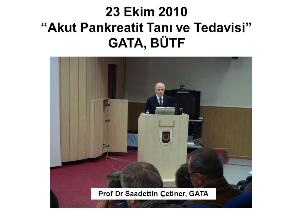"23 Ekim 2010 ""Akut Pankreatit Tanı ve Tedavisi"" GATA, BÜTF Prof Dr Saadettin Çetiner, GATA"