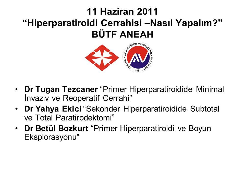 "11 Haziran 2011 ""Hiperparatiroidi Cerrahisi –Nasıl Yapalım?"" BÜTF ANEAH Dr Tugan Tezcaner ""Primer Hiperparatiroidide Minimal İnvaziv ve Reoperatif Cer"