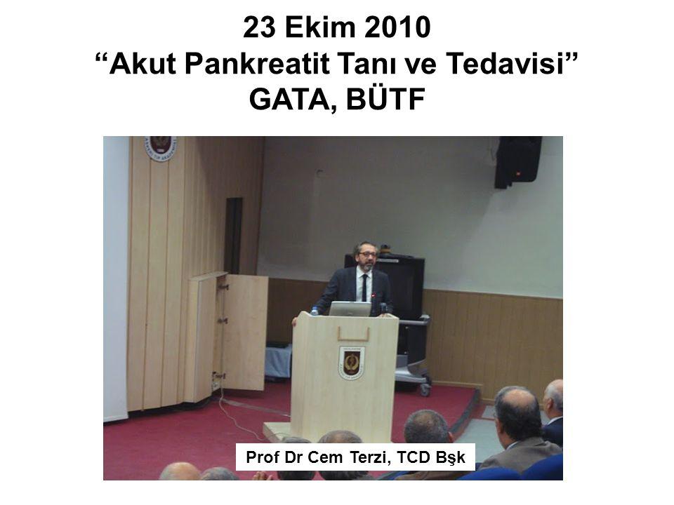 """23 Ekim 2010 """"Akut Pankreatit Tanı ve Tedavisi"""" GATA, BÜTF Prof Dr Cem Terzi, TCD Bşk"""