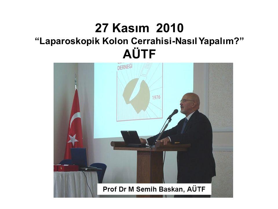 """27 Kasım 2010 """"Laparoskopik Kolon Cerrahisi-Nasıl Yapalım?"""" AÜTF Prof Dr M Semih Baskan, AÜTF"""
