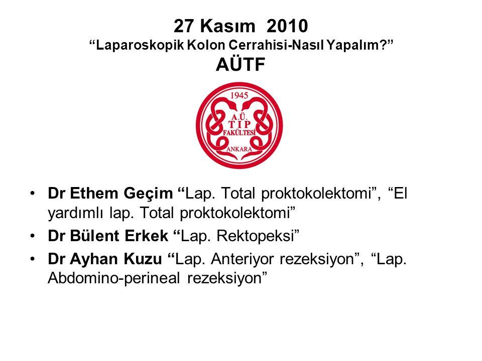 """27 Kasım 2010 """"Laparoskopik Kolon Cerrahisi-Nasıl Yapalım?"""" AÜTF Dr Ethem Geçim """"Lap. Total proktokolektomi"""", """"El yardımlı lap. Total proktokolektomi"""""""