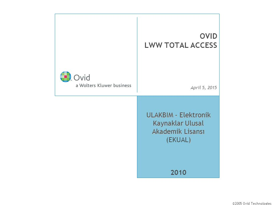 April 5, 2015 ©2005 Ovid Technologies OVID LWW TOTAL ACCESS VERİTABANI İÇERİĞİ
