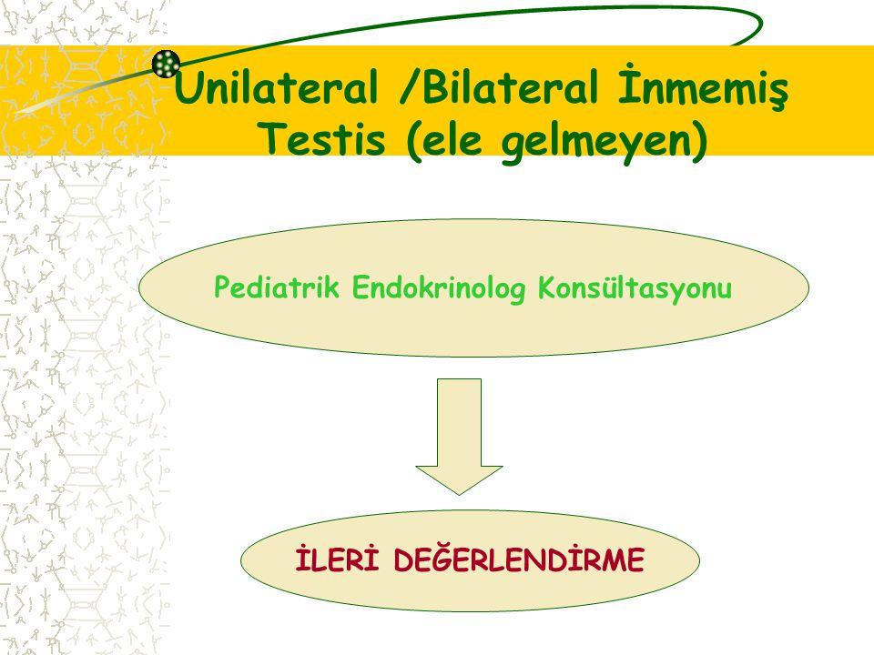 Unilateral /Bilateral İnmemiş Testis (ele gelmeyen) Pediatrik Endokrinolog Konsültasyonu İLERİ DEĞERLENDİRME