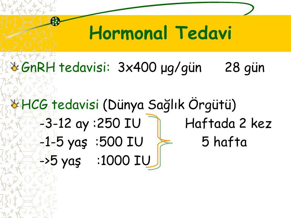 Hormonal Tedavi GnRH tedavisi: 3x400 μg/gün 28 gün HCG tedavisi (Dünya Sağlık Örgütü) -3-12 ay :250 IUHaftada 2 kez -1-5 yaş :500 IU 5 hafta ->5 yaş :