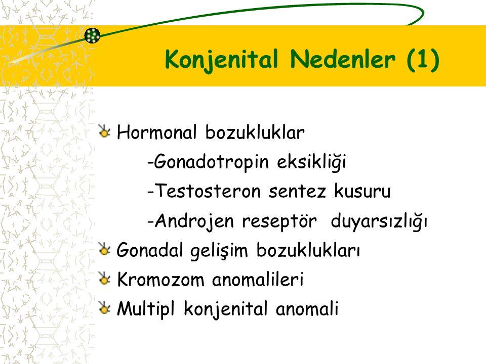Konjenital Nedenler (1) Hormonal bozukluklar -Gonadotropin eksikliği -Testosteron sentez kusuru -Androjen reseptör duyarsızlığı Gonadal gelişim bozukl