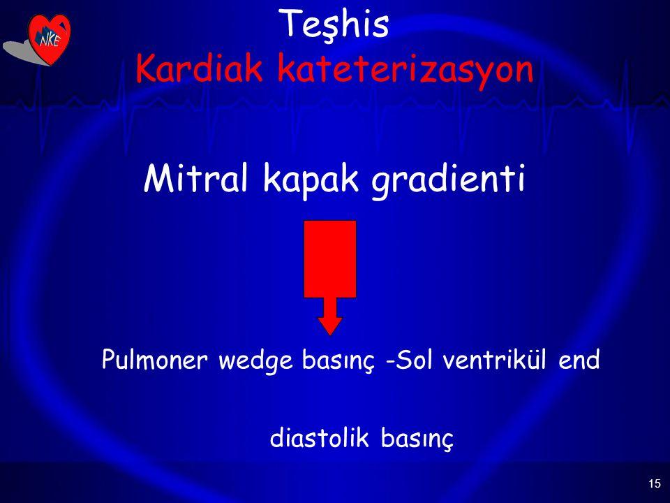 15 Teşhis Kardiak kateterizasyon Mitral kapak gradienti Pulmoner wedge basınç -Sol ventrikül end diastolik basınç