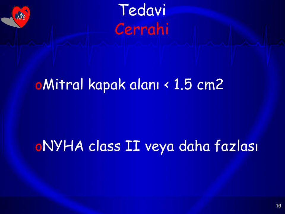 16 Tedavi Cerrahi oMitral kapak alanı < 1.5 cm2 oNYHA class II veya daha fazlası