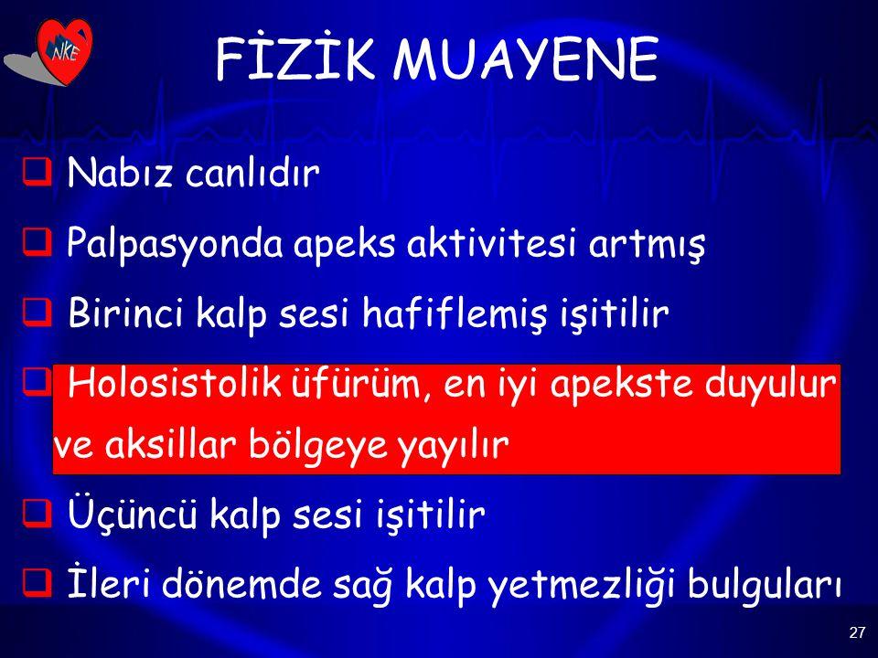 27 FİZİK MUAYENE  Nabız canlıdır  Palpasyonda apeks aktivitesi artmış  Birinci kalp sesi hafiflemiş işitilir  Holosistolik üfürüm, en iyi apekste