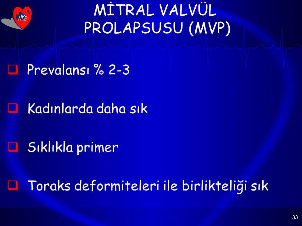33 MİTRAL VALVÜL PROLAPSUSU (MVP)  Prevalansı % 2-3  Kadınlarda daha sık  Sıklıkla primer  Toraks deformiteleri ile birlikteliği sık
