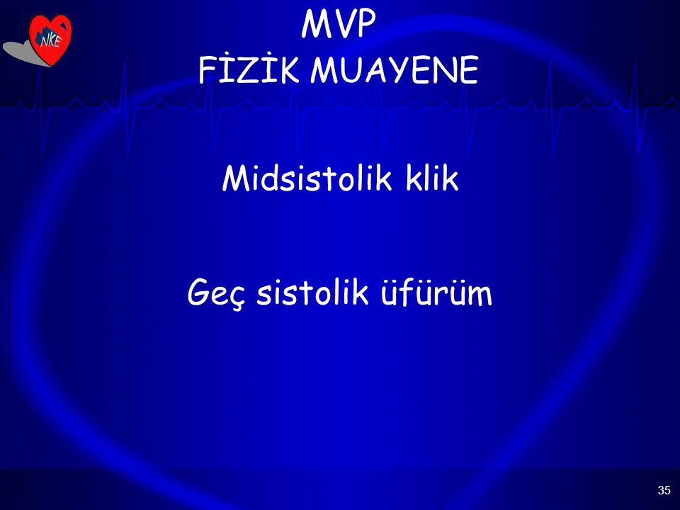 35 MVP FİZİK MUAYENE Midsistolik klik Geç sistolik üfürüm