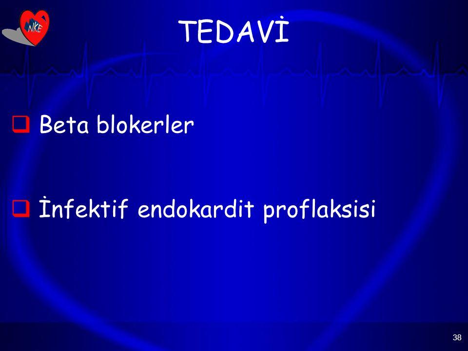 38 TEDAVİ  Beta blokerler  İnfektif endokardit proflaksisi