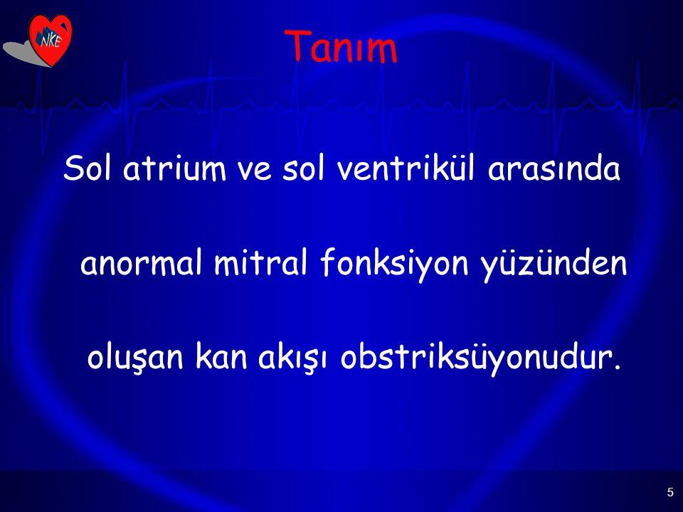 5 Tanım Sol atrium ve sol ventrikül arasında anormal mitral fonksiyon yüzünden oluşan kan akışı obstriksüyonudur.