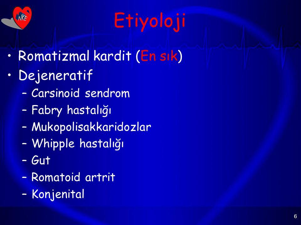 6 Etiyoloji Romatizmal kardit (En sık) Dejeneratif –Carsinoid sendrom –Fabry hastalığı –Mukopolisakkaridozlar –Whipple hastalığı –Gut –Romatoid artrit