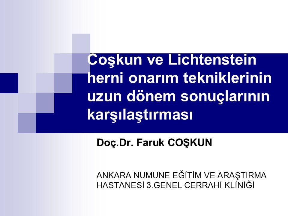 Coşkun ve Lichtenstein herni onarım tekniklerinin uzun dönem sonuçlarının karşılaştırması Doç.Dr. Faruk COŞKUN ANKARA NUMUNE EĞİTİM VE ARAŞTIRMA HASTA