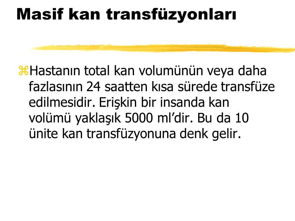 Masif kan transfüzyonları zHastanın total kan volumünün veya daha fazlasının 24 saatten kısa sürede transfüze edilmesidir. Erişkin bir insanda kan vol