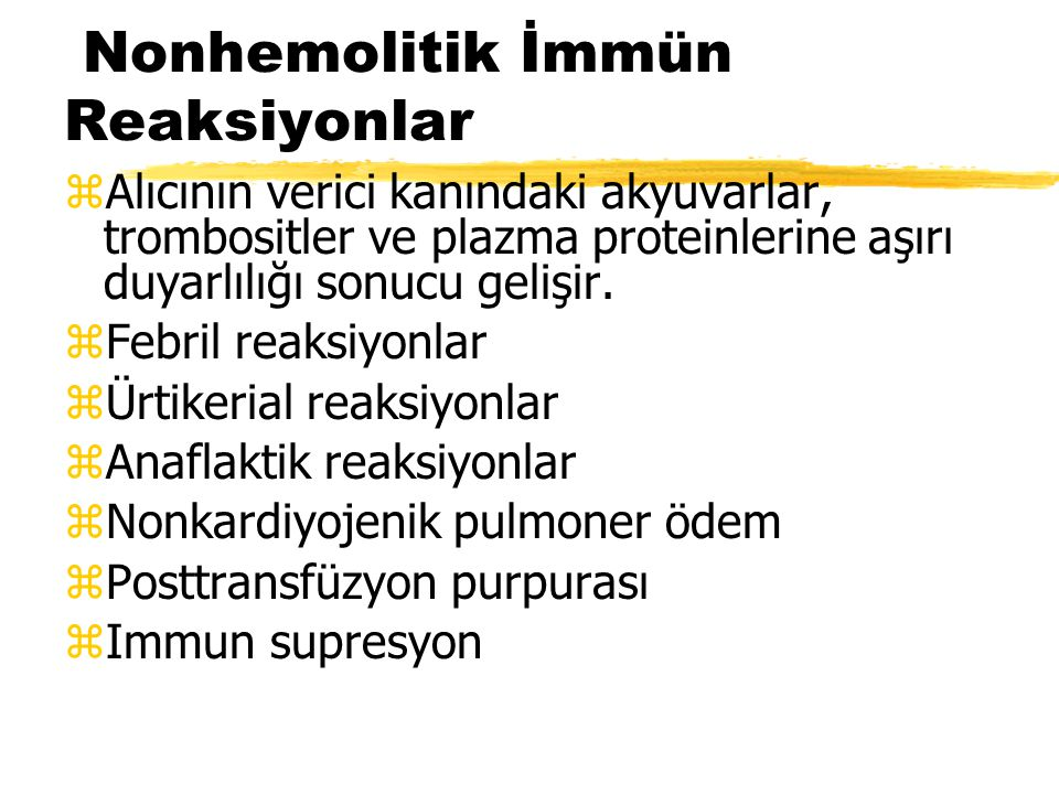 Nonhemolitik İmmün Reaksiyonlar zAlıcının verici kanındaki akyuvarlar, trombositler ve plazma proteinlerine aşırı duyarlılığı sonucu gelişir. zFebril