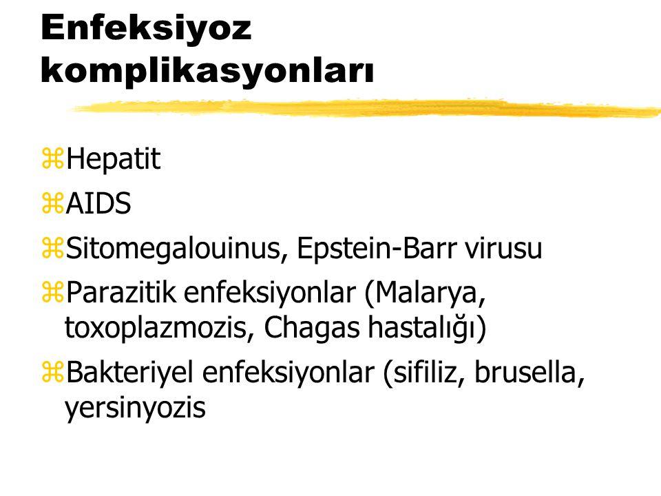 Enfeksiyoz komplikasyonları zHepatit zAIDS zSitomegalouinus, Epstein-Barr virusu zParazitik enfeksiyonlar (Malarya, toxoplazmozis, Chagas hastalığı) z