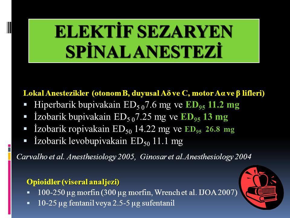 ELEKTİF SEZARYEN SPİNAL ANESTEZİ Lokal Anestezikler (otonom B, duyusal Aδ ve C, motor Aα ve β lifleri)  Hiperbarik bupivakain ED 5 0 7.6 mg ve ED 95