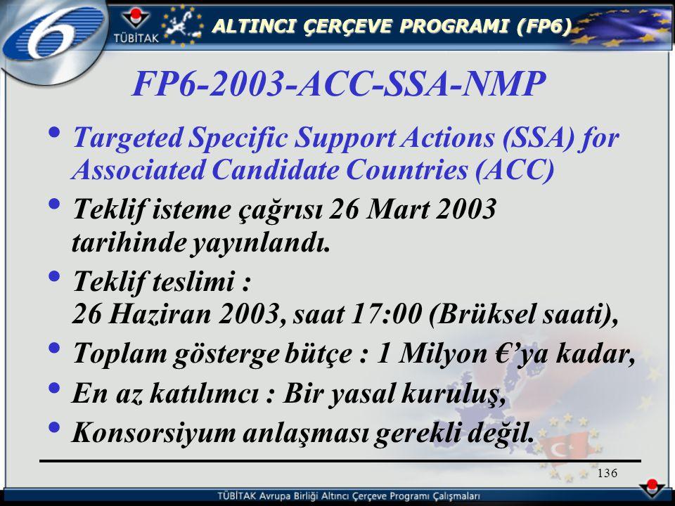 ALTINCI ÇERÇEVE PROGRAMI (FP6) 136 Targeted Specific Support Actions (SSA) for Associated Candidate Countries (ACC) Teklif isteme çağrısı 26 Mart 2003 tarihinde yayınlandı.