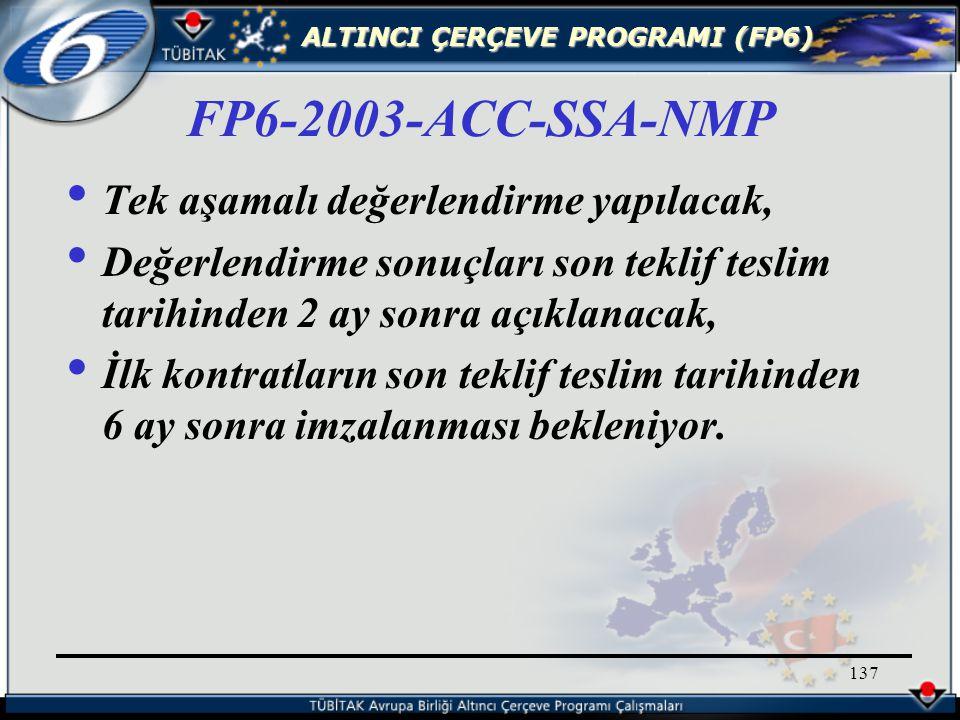 ALTINCI ÇERÇEVE PROGRAMI (FP6) 137 Tek aşamalı değerlendirme yapılacak, Değerlendirme sonuçları son teklif teslim tarihinden 2 ay sonra açıklanacak, İlk kontratların son teklif teslim tarihinden 6 ay sonra imzalanması bekleniyor.
