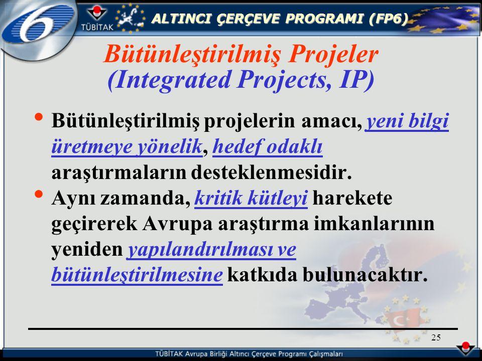 ALTINCI ÇERÇEVE PROGRAMI (FP6) 25 Bütünleştirilmiş projelerin amacı, yeni bilgi üretmeye yönelik, hedef odaklı araştırmaların desteklenmesidir.