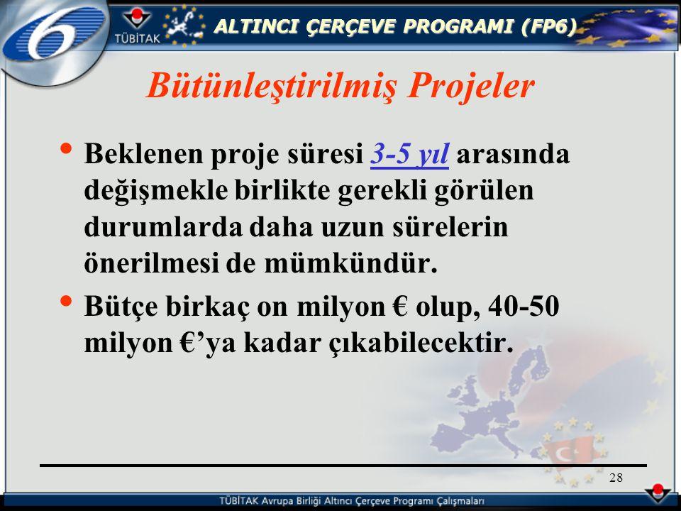 ALTINCI ÇERÇEVE PROGRAMI (FP6) 28 Beklenen proje süresi 3-5 yıl arasında değişmekle birlikte gerekli görülen durumlarda daha uzun sürelerin önerilmesi de mümkündür.