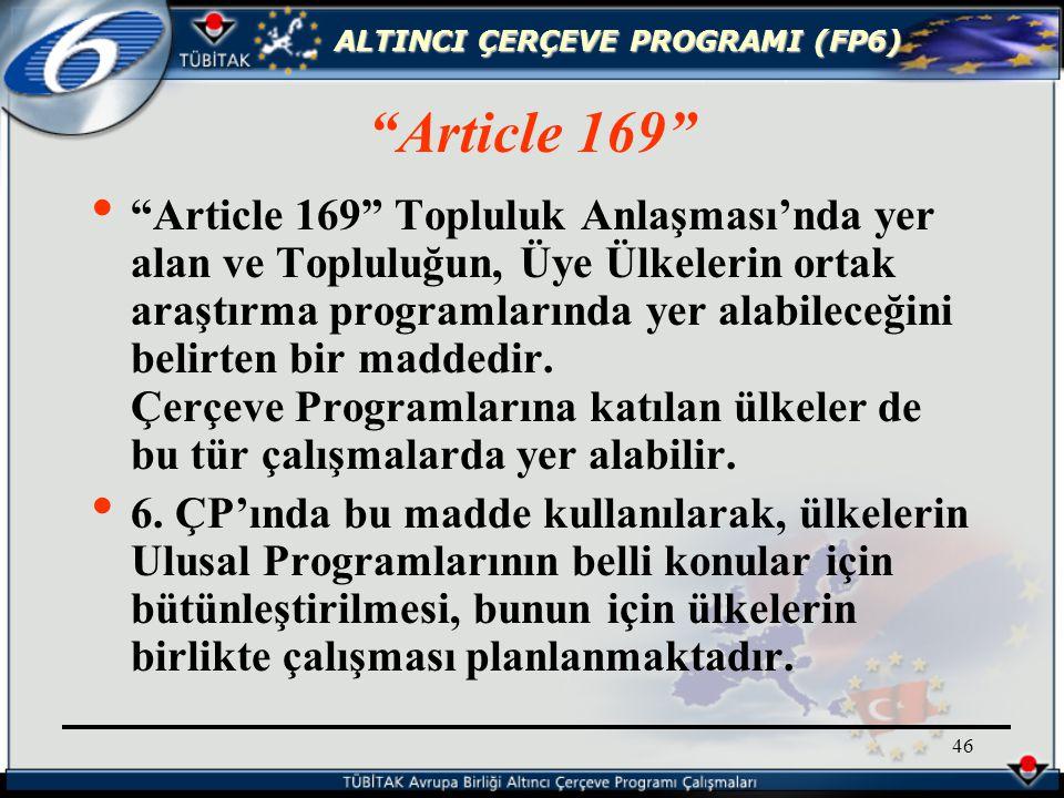 ALTINCI ÇERÇEVE PROGRAMI (FP6) 46 Article 169 Article 169 Topluluk Anlaşması'nda yer alan ve Topluluğun, Üye Ülkelerin ortak araştırma programlarında yer alabileceğini belirten bir maddedir.