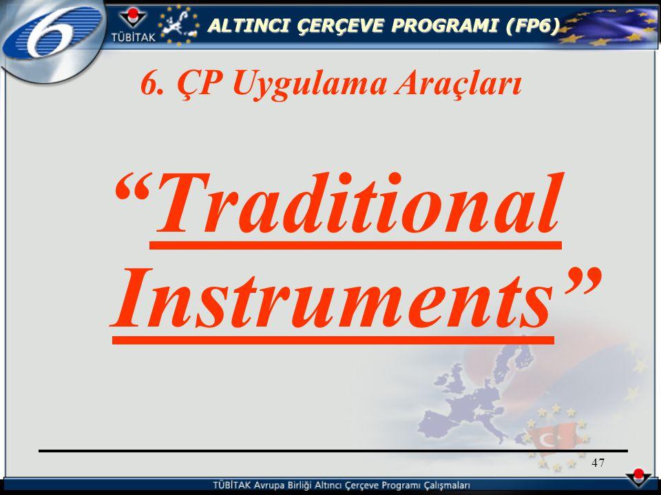 ALTINCI ÇERÇEVE PROGRAMI (FP6) 47 Traditional Instruments 6. ÇP Uygulama Araçları