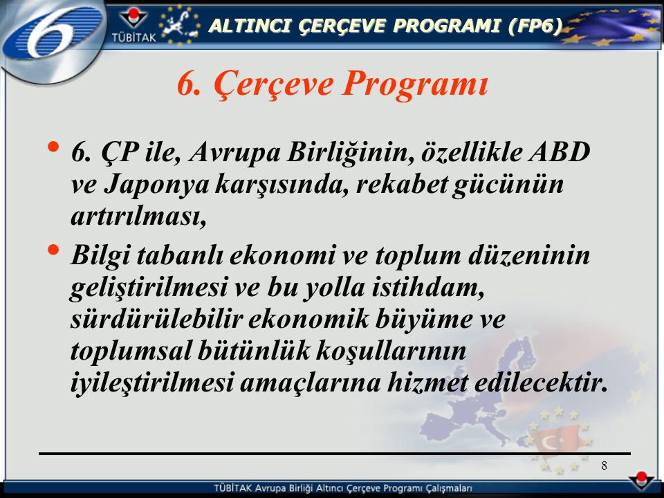 ALTINCI ÇERÇEVE PROGRAMI (FP6) 129 Support to the development of new knowledge based added value products and services in traditional less RTD intensive industries.