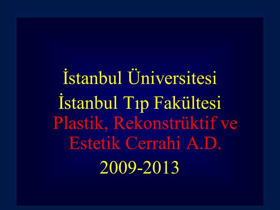 İstanbul Üniversitesi İstanbul Tıp Fakültesi Plastik, Rekonstrüktif ve Estetik Cerrahi A.D. 2009-2013