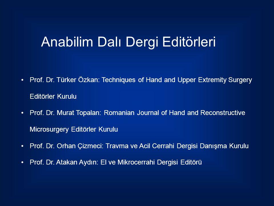 Anabilim Dalı Dergi Editörleri Prof. Dr. Türker Özkan: Techniques of Hand and Upper Extremity Surgery Editörler Kurulu Prof. Dr. Murat Topalan: Romani
