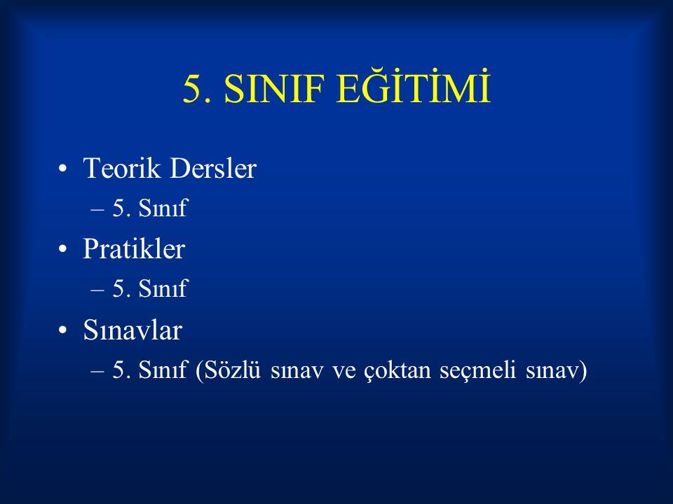 5. SINIF EĞİTİMİ Teorik Dersler –5. Sınıf Pratikler –5. Sınıf Sınavlar –5. Sınıf (Sözlü sınav ve çoktan seçmeli sınav)