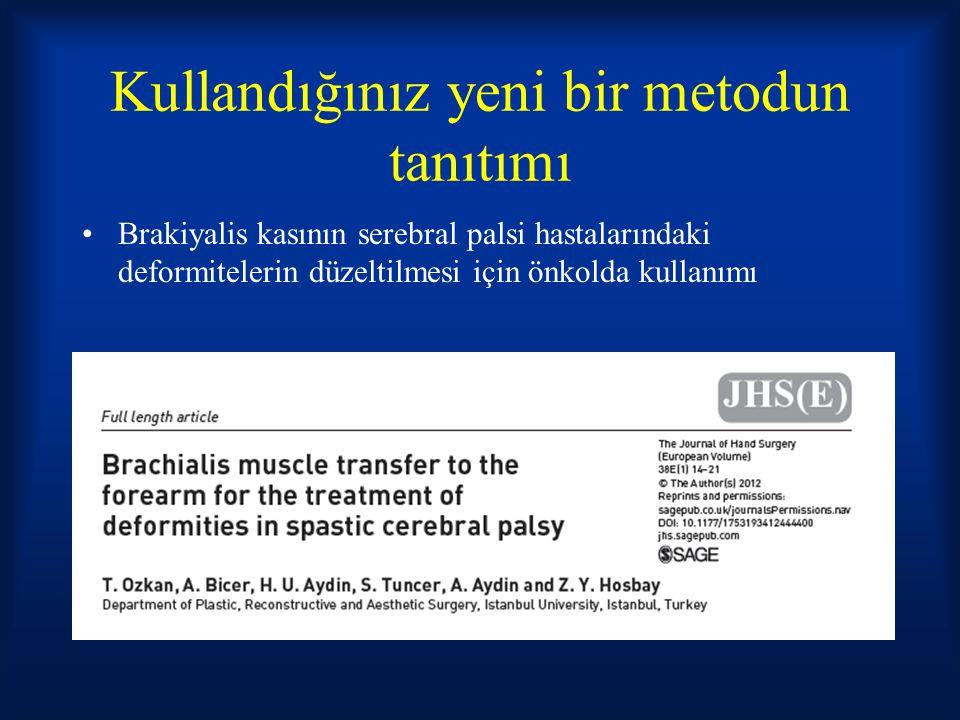 Kullandığınız yeni bir metodun tanıtımı Brakiyalis kasının serebral palsi hastalarındaki deformitelerin düzeltilmesi için önkolda kullanımı