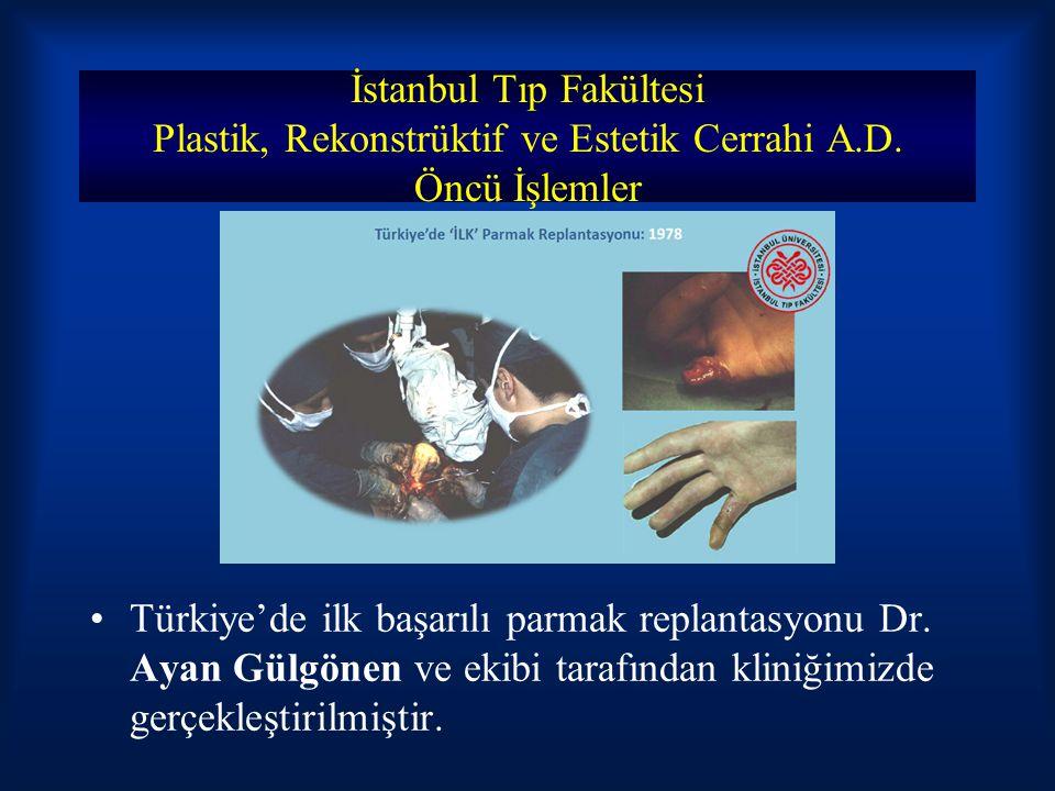 İstanbul Tıp Fakültesi Plastik, Rekonstrüktif ve Estetik Cerrahi A.D. Öncü İşlemler Türkiye'de ilk başarılı parmak replantasyonu Dr. Ayan Gülgönen ve