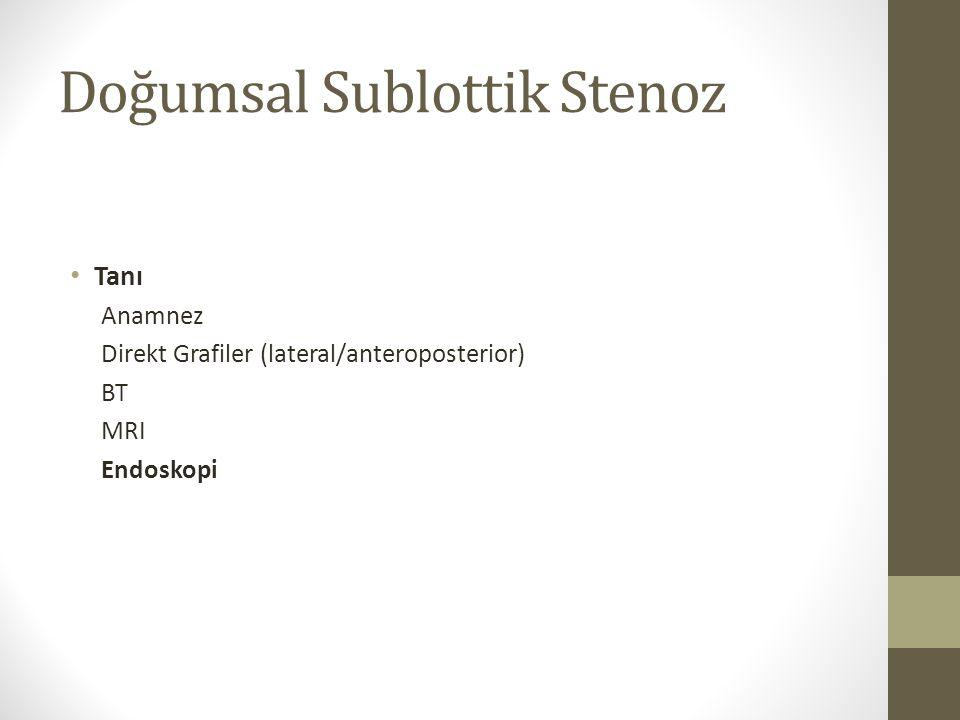 Doğumsal Sublottik Stenoz Tanı Anamnez Direkt Grafiler (lateral/anteroposterior) BT MRI Endoskopi