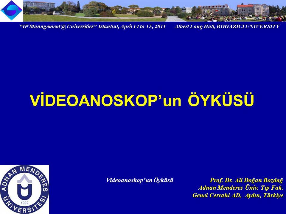 """IP Management @ Universities"" Istanbul, April 14 to 15, 2011 Albert Long Hall, BOGAZICI UNIVERSITY Institutional logo Videoanoskop'un Öyküsü Prof. Dr"